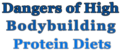Dangers of High Bodybuilding Protein Diets